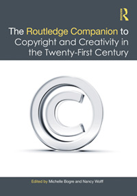 The Routledge Companion to Copyright and Creativity