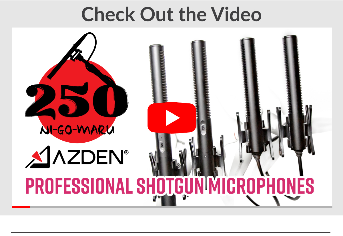 Check out the video. Azden professional shotgun microphones.