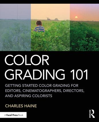 """Announcing New Book by Charles Haine: """"Color Grading 101: Getting Started Color Grading for Editors, Cinematographers, Directors, and Aspiring Colorists"""""""