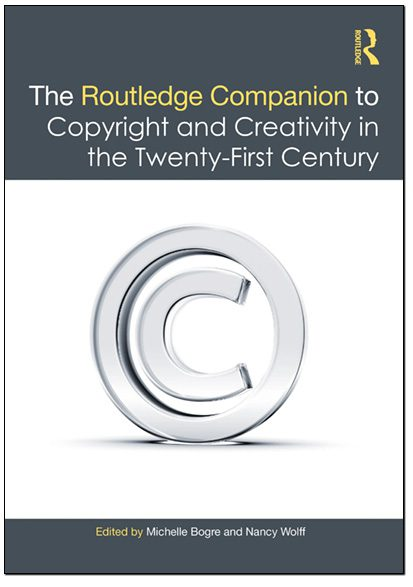 The Routledge Companion to Copyright and Creativity in the 21st Century