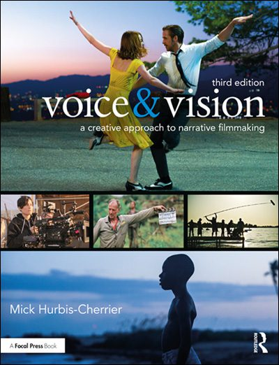 Voice & Vision: A Creative Approach to Narrative Filmmaking, 3rd Edition