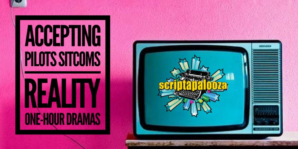 Scriptapalooza TV is Accepting Pilots, Sitcoms, Reality and One-Hour Dramas