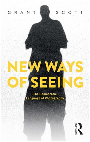 New Ways of Seeing: The Democratic Language of Photography By Grant Scott