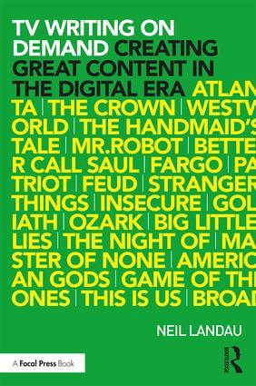 TV Writing On Demand: Creating Great Content in the Digital Era, 1st Edition